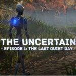 The Uncertain: Episode 1 - The Last Quiet Day