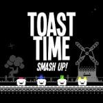 Toast Time: Smash Up!