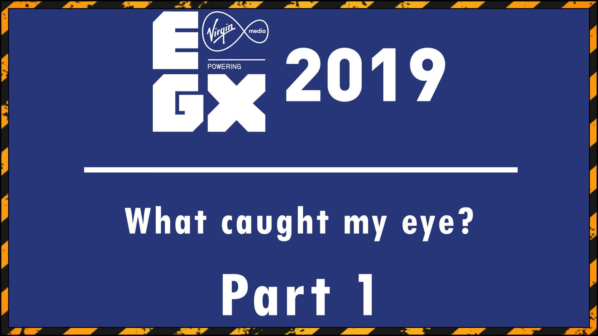 EGX 2019 Part One Fi3