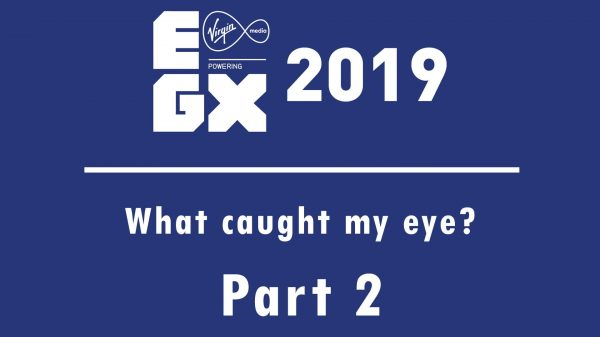 What caught my eye at EGX 2019 – Part Two
