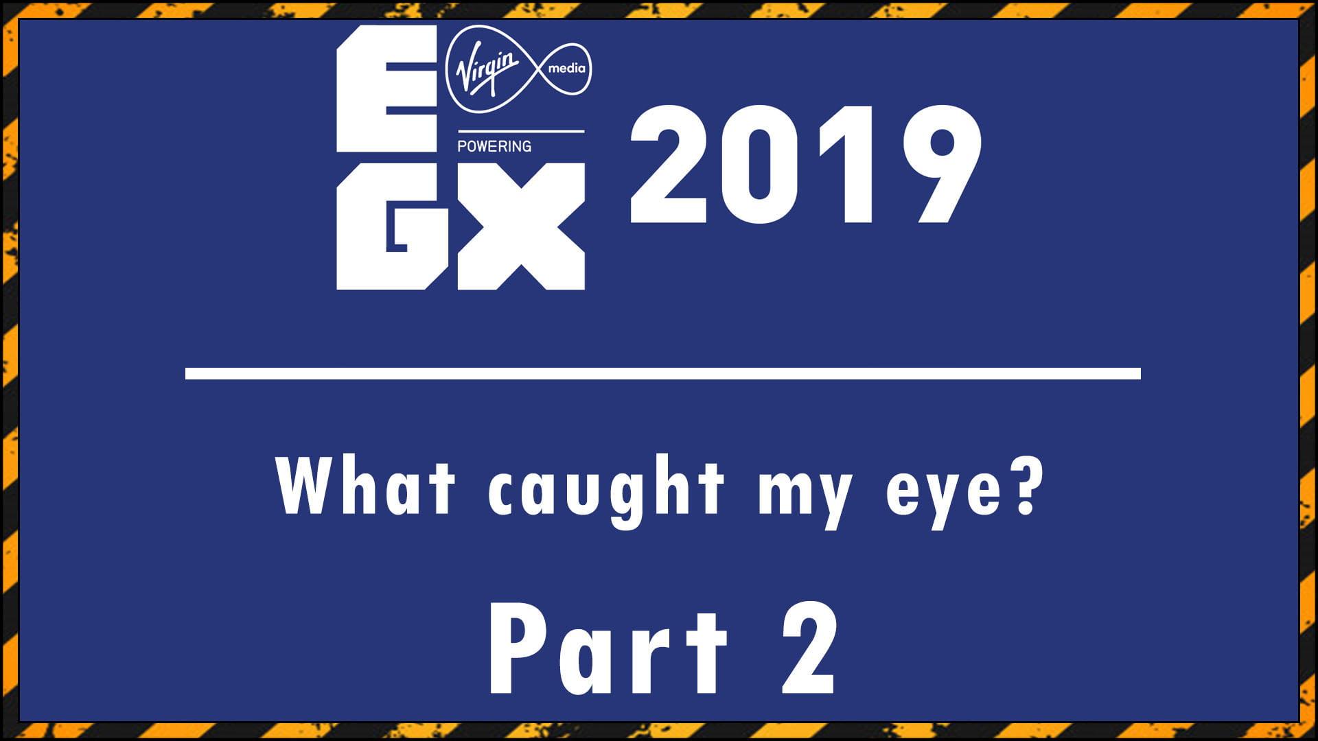 EGX 2019 Part Two Fi3