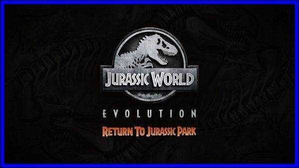 Return to Jurassic Park [Jurassic World Evolution] (PS4) Review